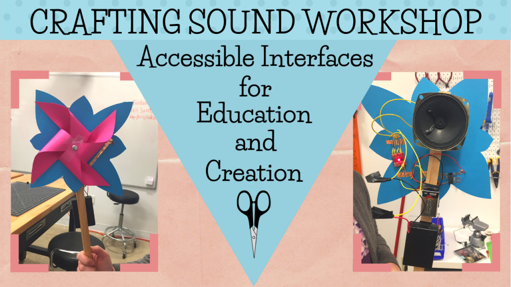 Workshop image shows colourful accessible instruments, one that looks like a pinwheel, and the other, a flower with a loudspeaker and some microcontrollers fixed to it.